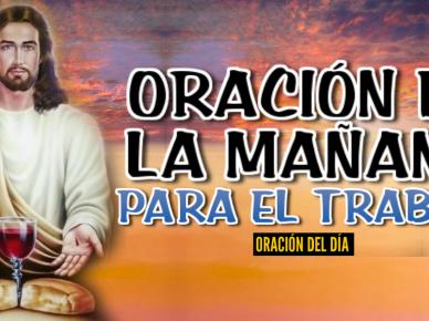 ORACIÓN DE LA MAÑANA POR EL TRABAJO