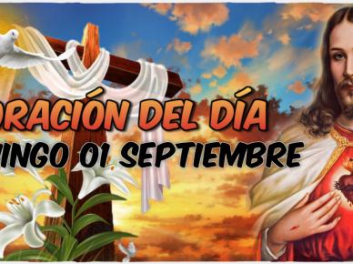 ORACIÓN DEL DÍA 1 SEPTIEMBRE 2019